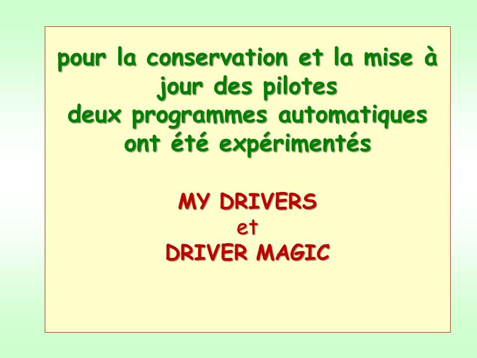 pour la conservation et la mise à jour des pilotes deux programmes automatiques ont été expérimentés MY DRIVERS et DRIVER MAGIC