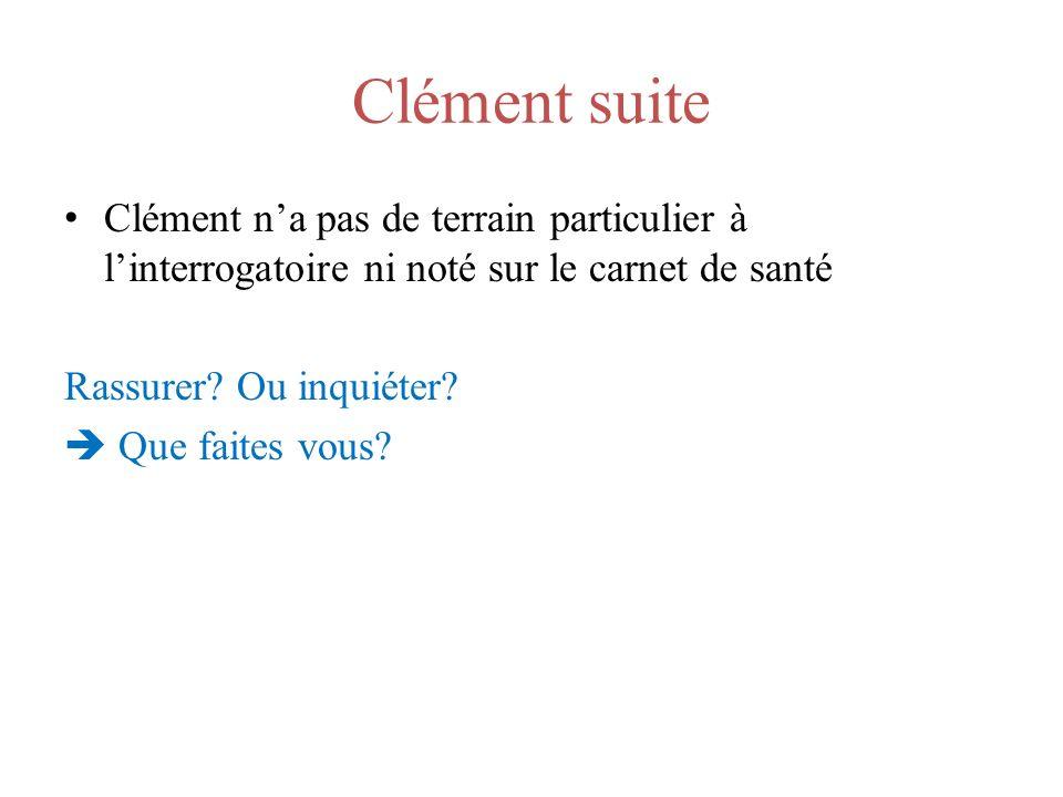 Clément suite Clément n'a pas de terrain particulier à l'interrogatoire ni noté sur le carnet de santé.