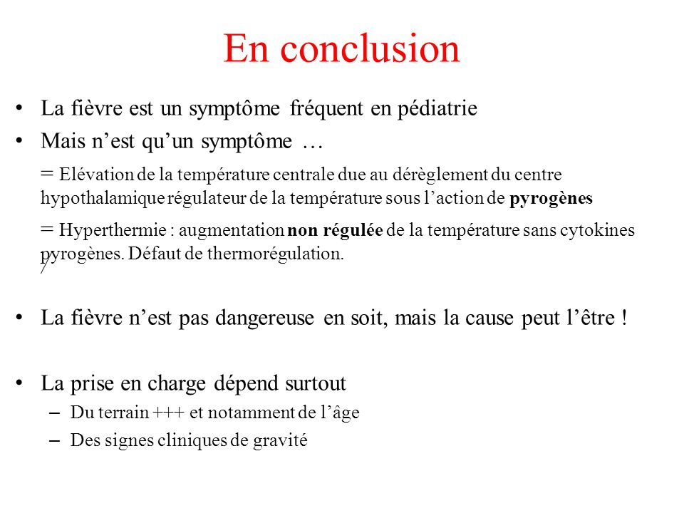 En conclusion La fièvre est un symptôme fréquent en pédiatrie