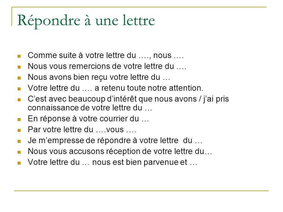 Répondre à une lettre Comme suite à votre lettre du …., nous ….