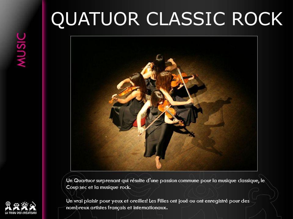 QUATUOR CLASSIC ROCK Un Quartuor surprenant qui résulte d une passion commune pour la musique classique, le Coup sec et la musique rock.