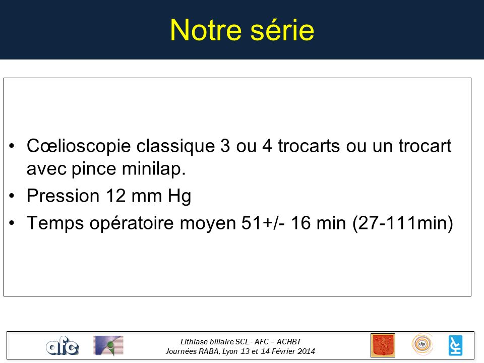 Notre série Cœlioscopie classique 3 ou 4 trocarts ou un trocart avec pince minilap. Pression 12 mm Hg.
