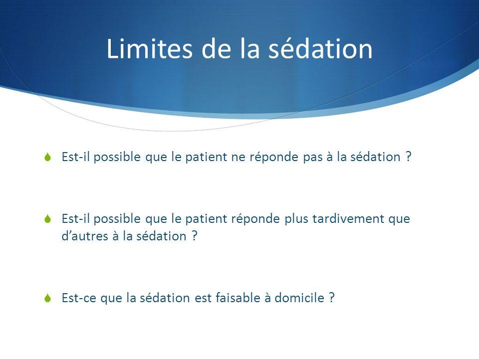 Limites de la sédation Est-il possible que le patient ne réponde pas à la sédation