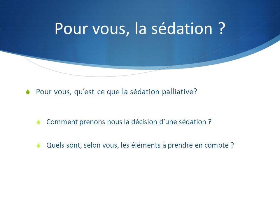 Pour vous, la sédation Pour vous, qu'est ce que la sédation palliative Comment prenons nous la décision d'une sédation