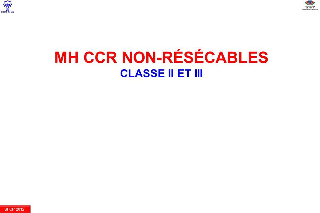 MH CCR NON-résécables Classe II et III