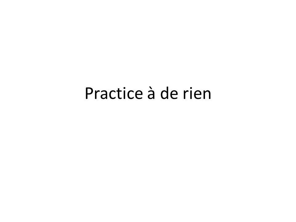 Practice à de rien