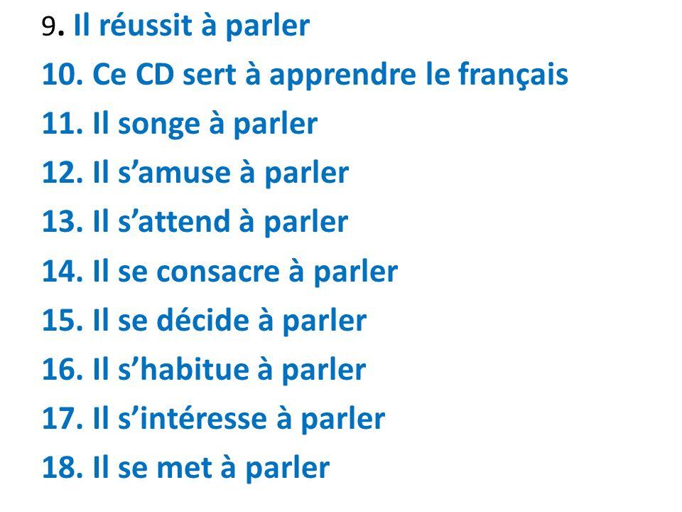 10. Ce CD sert à apprendre le français 11. Il songe à parler