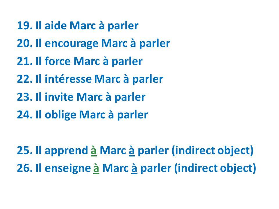 19. Il aide Marc à parler 20. Il encourage Marc à parler. 21. Il force Marc à parler. 22. Il intéresse Marc à parler.