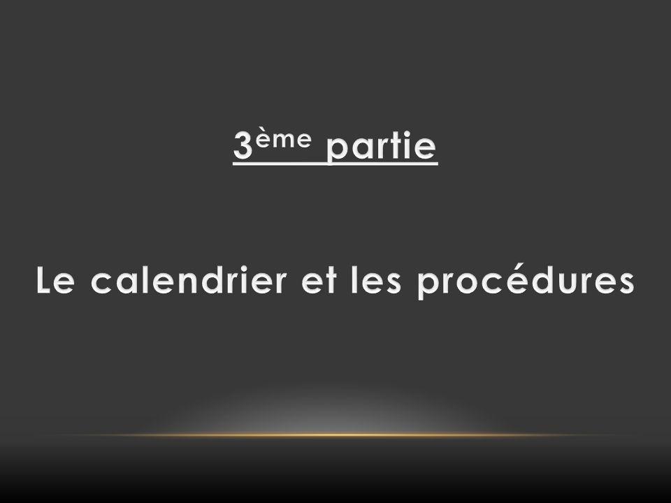 3ème partie Le calendrier et les procédures