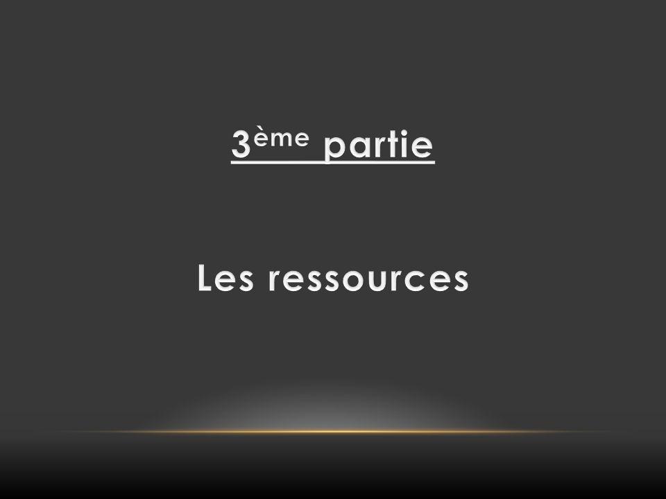 3ème partie Les ressources