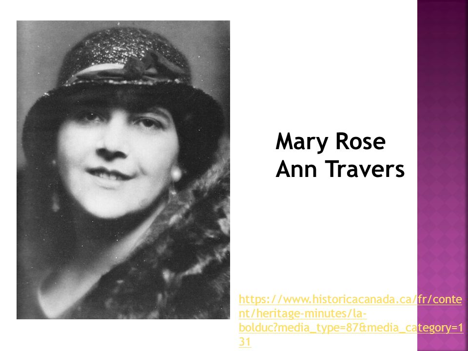 Mary Rose Ann Travers https://www.historicacanada.ca/fr/content/heritage-minutes/la-bolduc media_type=87&media_category=131.