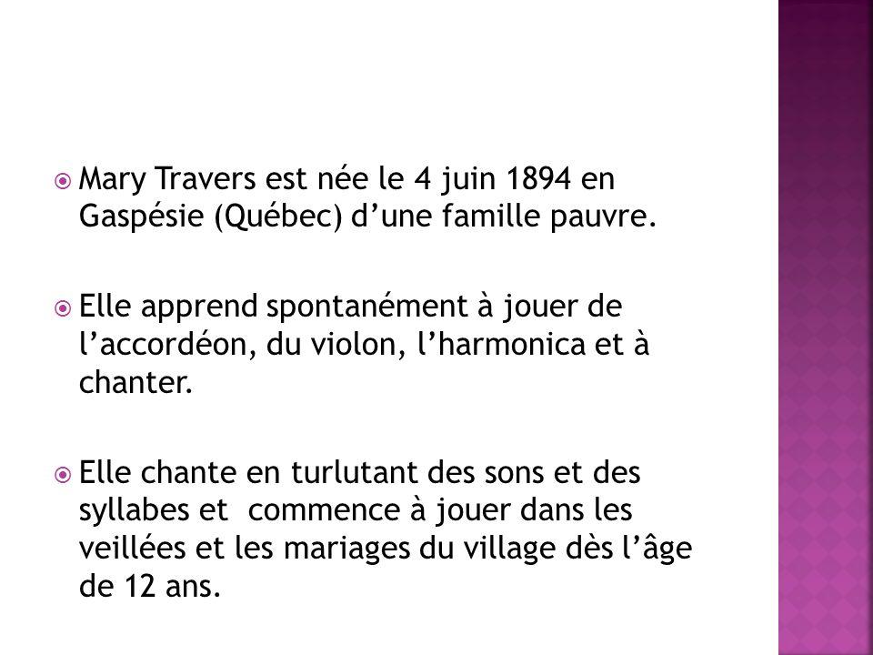 Mary Travers est née le 4 juin 1894 en Gaspésie (Québec) d'une famille pauvre.
