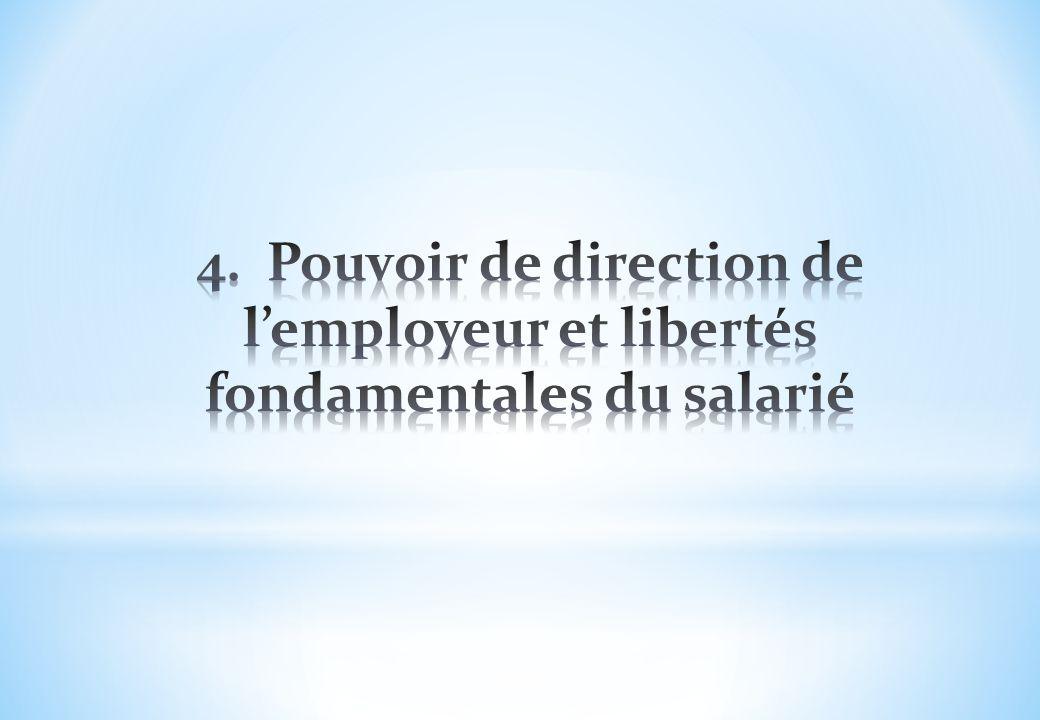 4. Pouvoir de direction de l'employeur et libertés fondamentales du salarié