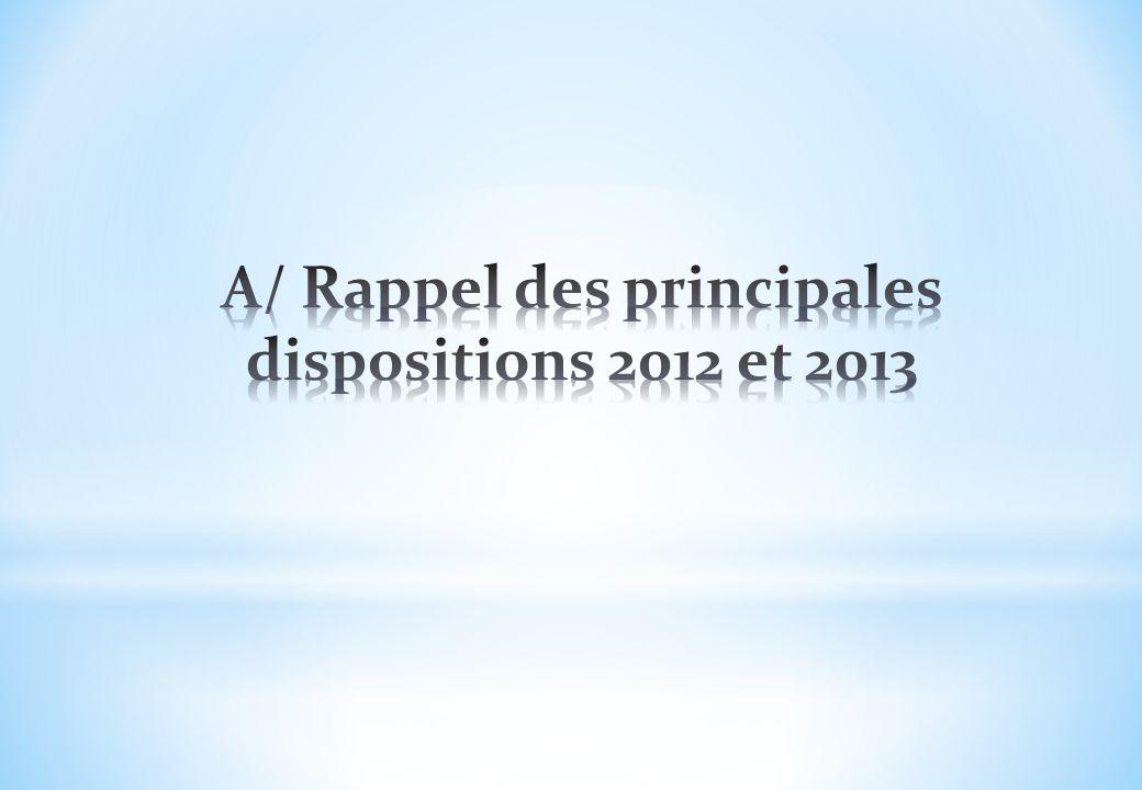 A/ Rappel des principales dispositions 2012 et 2013