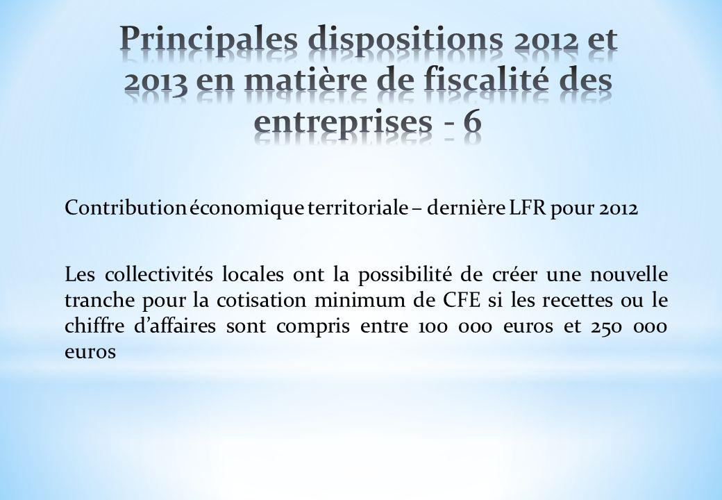 Principales dispositions 2012 et 2013 en matière de fiscalité des entreprises - 6