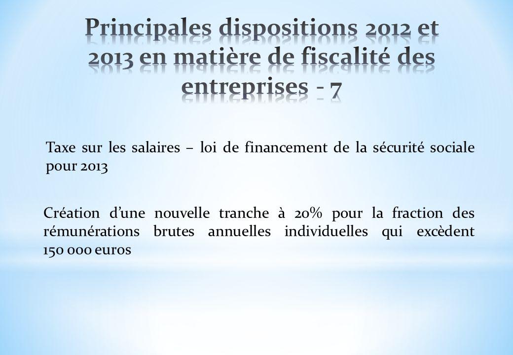 Principales dispositions 2012 et 2013 en matière de fiscalité des entreprises - 7