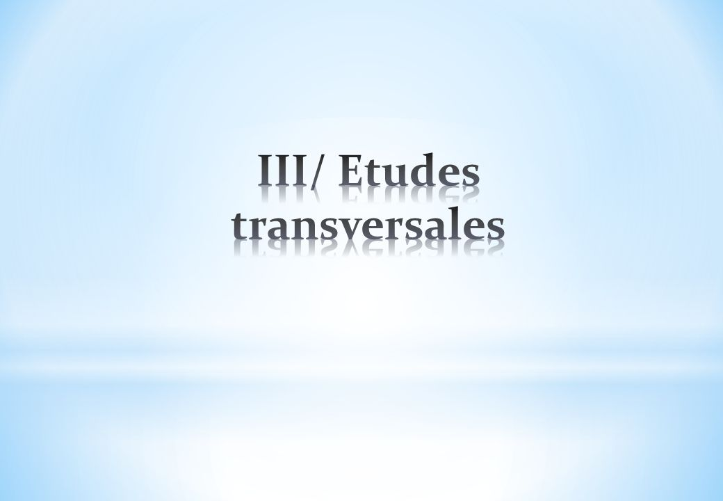 III/ Etudes transversales