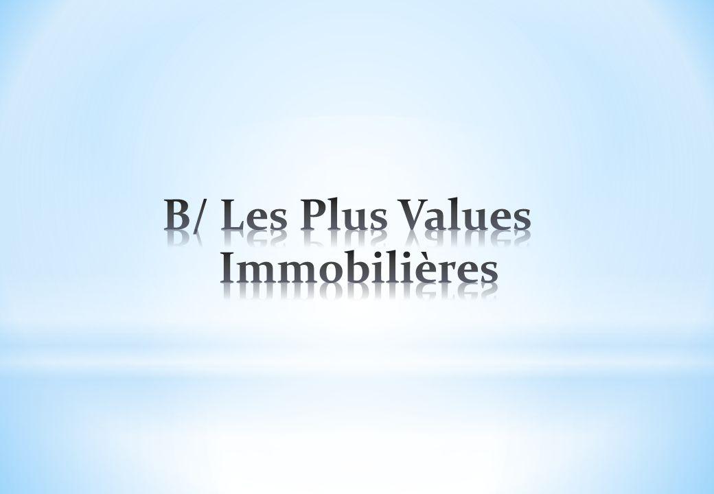 B/ Les Plus Values Immobilières