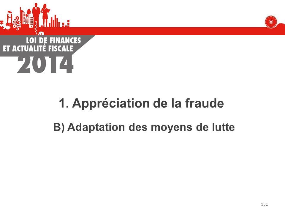 1. Appréciation de la fraude B) Adaptation des moyens de lutte