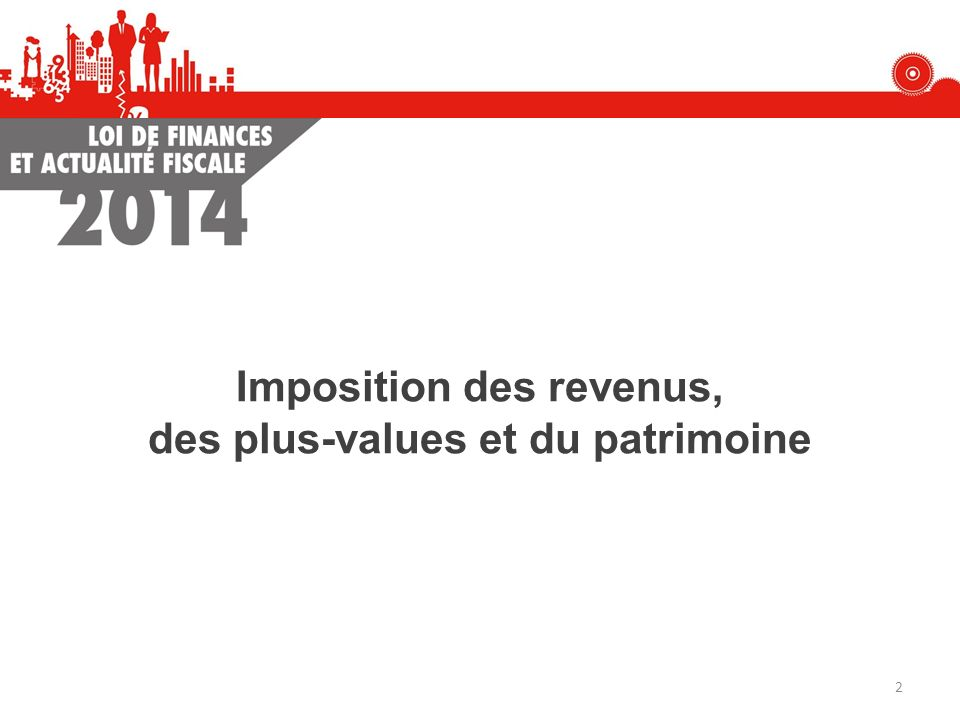 Imposition des revenus, des plus-values et du patrimoine