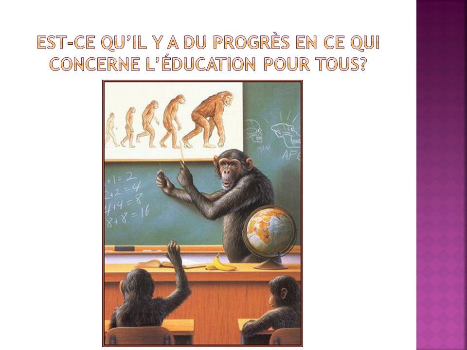 Est-ce qu'il y a du Progrès en ce qui concerne l'éducation pour tous