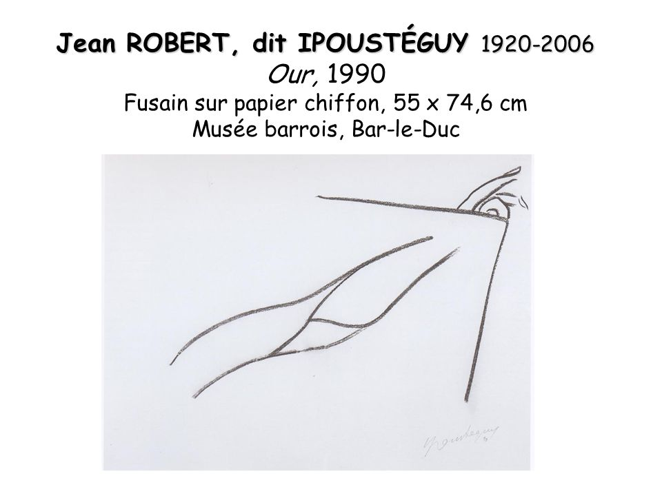 Jean ROBERT, dit IPOUSTÉGUY 1920-2006 Our, 1990