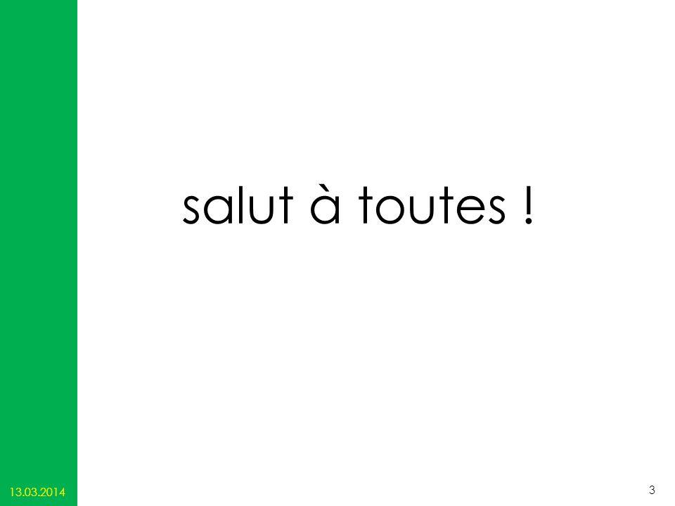 salut à toutes ! 13.03.2014