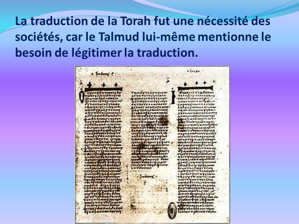 La traduction de la Torah fut une nécessité des sociétés, car le Talmud lui-même mentionne le besoin de légitimer la traduction.