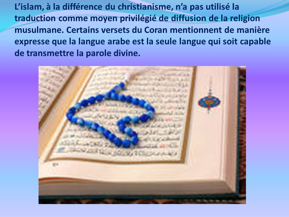 L'islam, à la différence du christianisme, n'a pas utilisé la traduction comme moyen privilégié de diffusion de la religion musulmane.