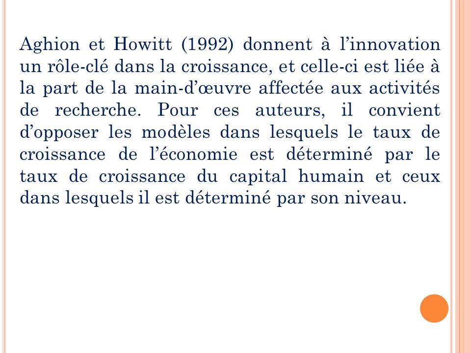 Aghion et Howitt (1992) donnent à l'innovation un rôle-clé dans la croissance, et celle-ci est liée à la part de la main-d'œuvre affectée aux activités de recherche.