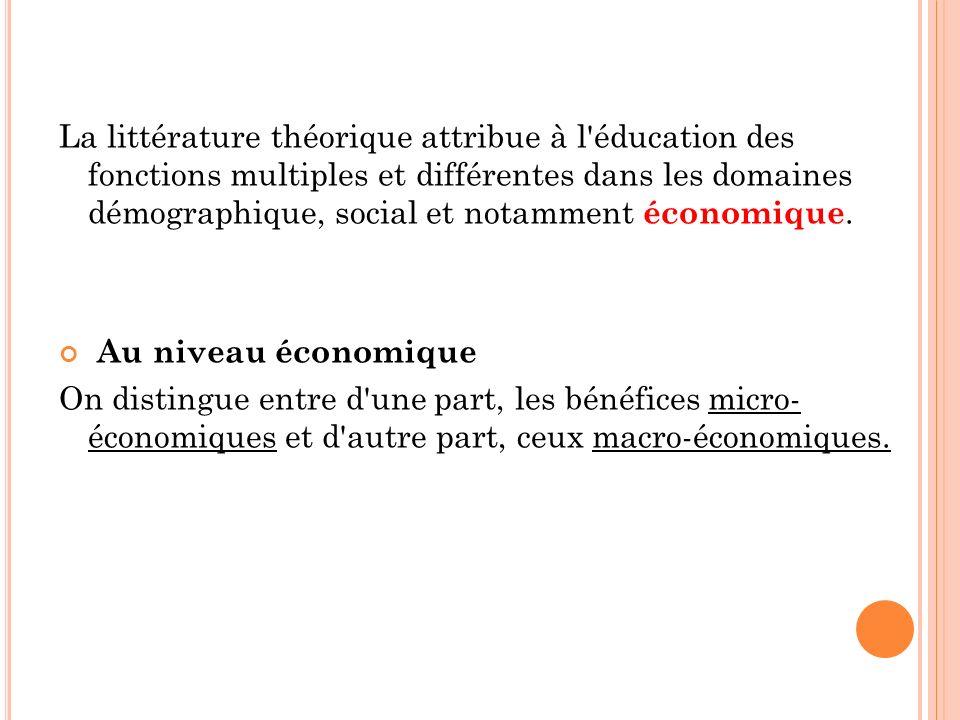 La littérature théorique attribue à l éducation des fonctions multiples et différentes dans les domaines démographique, social et notamment économique.