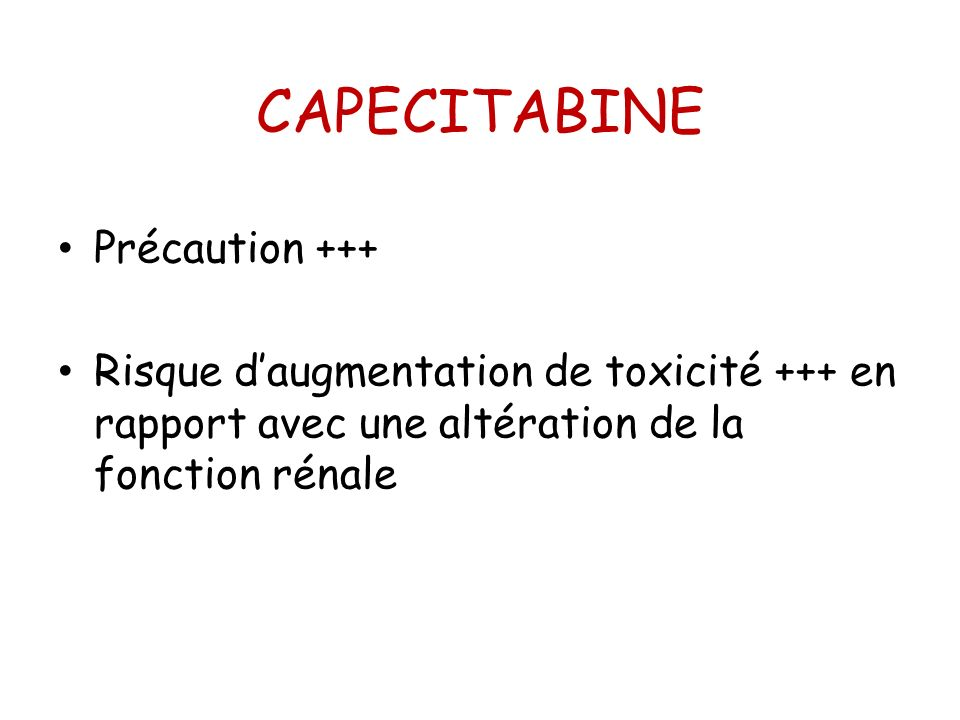 CAPECITABINE Précaution +++