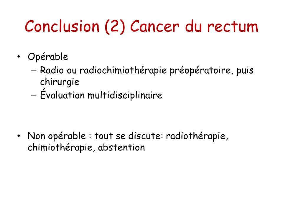 Conclusion (2) Cancer du rectum