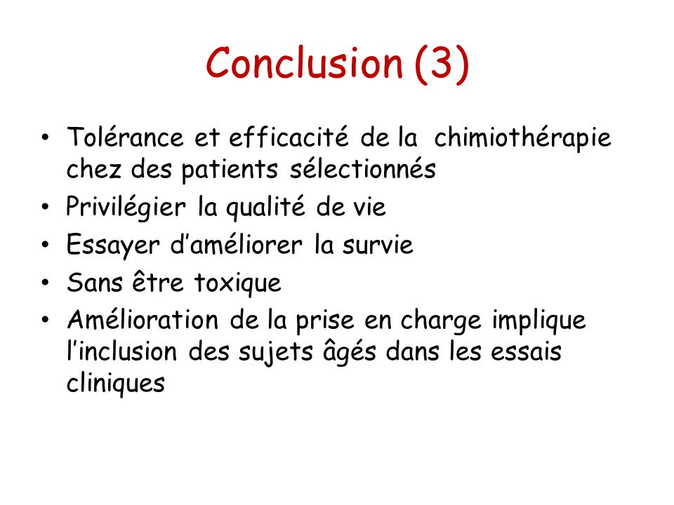 Conclusion (3) Tolérance et efficacité de la chimiothérapie chez des patients sélectionnés. Privilégier la qualité de vie.