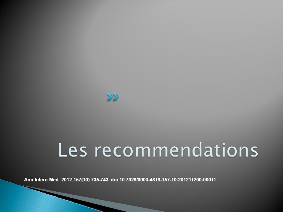 Les recommendations Ann Intern Med. 2012;157(10):735-743.