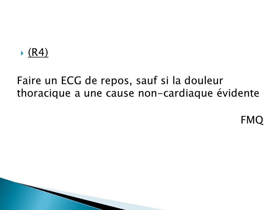 (R4) Faire un ECG de repos, sauf si la douleur thoracique a une cause non-cardiaque évidente FMQ