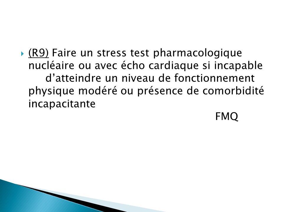 (R9) Faire un stress test pharmacologique nucléaire ou avec écho cardiaque si incapable d'atteindre un niveau de fonctionnement physique modéré ou présence de comorbidité incapacitante FMQ