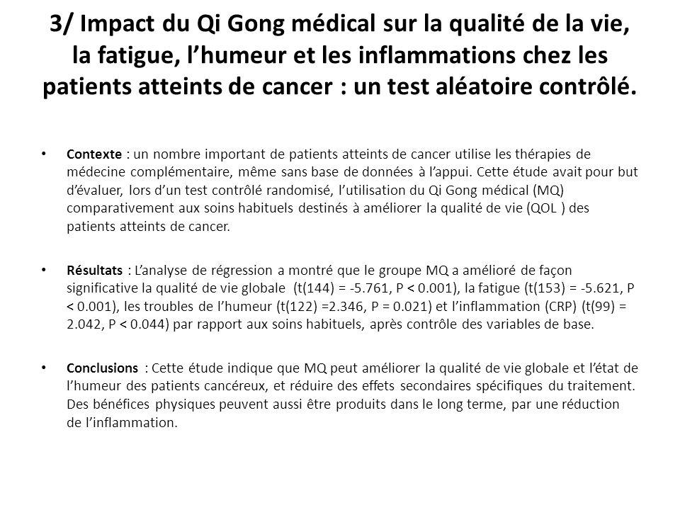 3/ Impact du Qi Gong médical sur la qualité de la vie, la fatigue, l'humeur et les inflammations chez les patients atteints de cancer : un test aléatoire contrôlé.