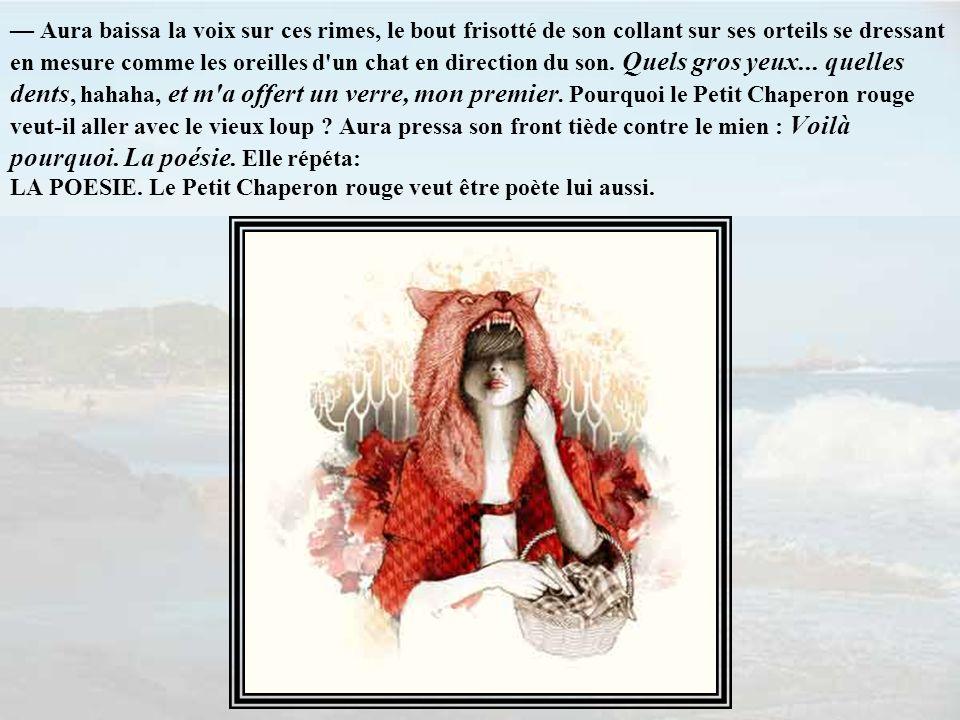 — Aura baissa la voix sur ces rimes, le bout frisotté de son collant sur ses orteils se dressant en mesure comme les oreilles d un chat en direction du son.