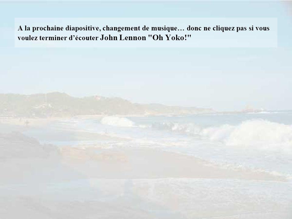 A la prochaine diapositive, changement de musique… donc ne cliquez pas si vous voulez terminer d'écouter John Lennon Oh Yoko!