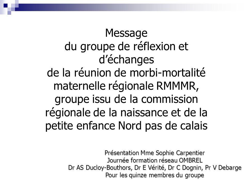 Message du groupe de réflexion et d'échanges de la réunion de morbi-mortalité maternelle régionale RMMMR, groupe issu de la commission régionale de la naissance et de la petite enfance Nord pas de calais
