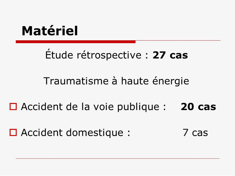 Matériel Étude rétrospective : 27 cas Traumatisme à haute énergie