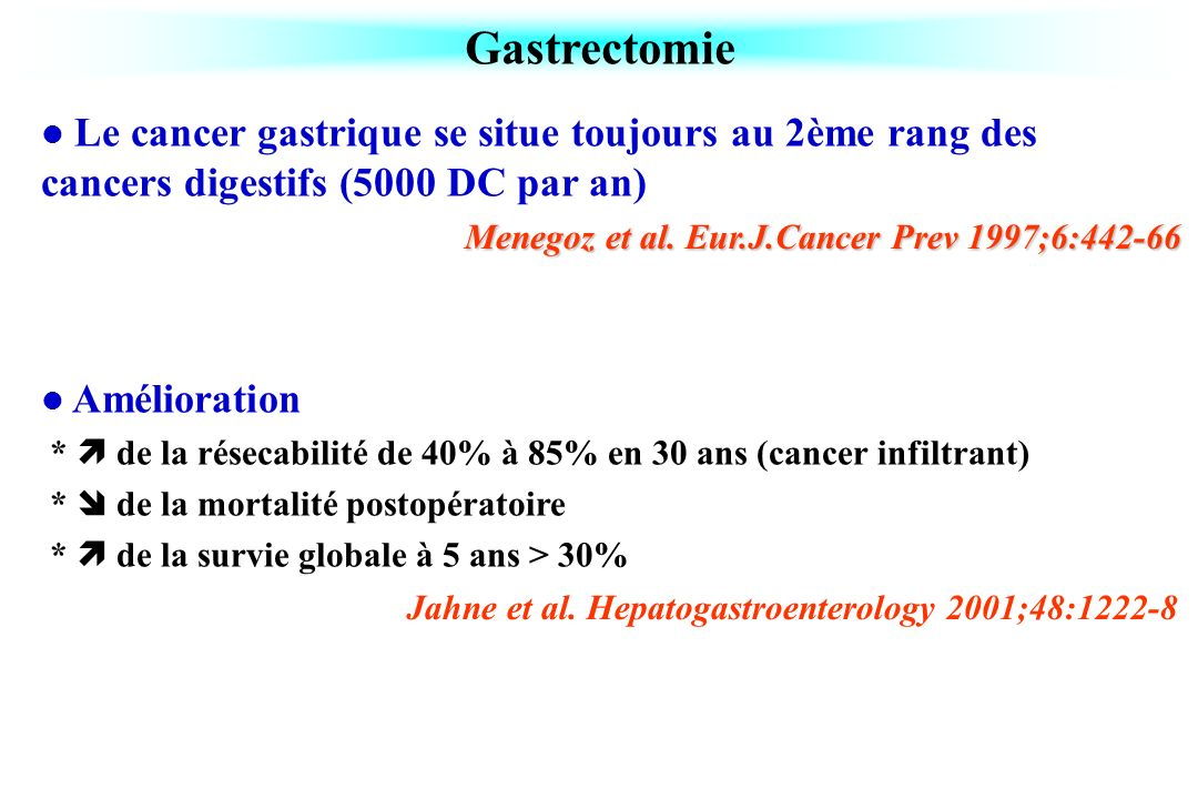 Gastrectomie Le cancer gastrique se situe toujours au 2ème rang des cancers digestifs (5000 DC par an)