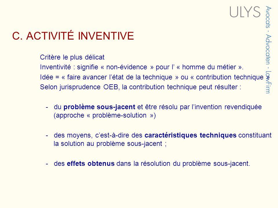 C. ACTIVITÉ INVENTIVE Critère le plus délicat. Inventivité : signifie « non-évidence » pour l' « homme du métier ».