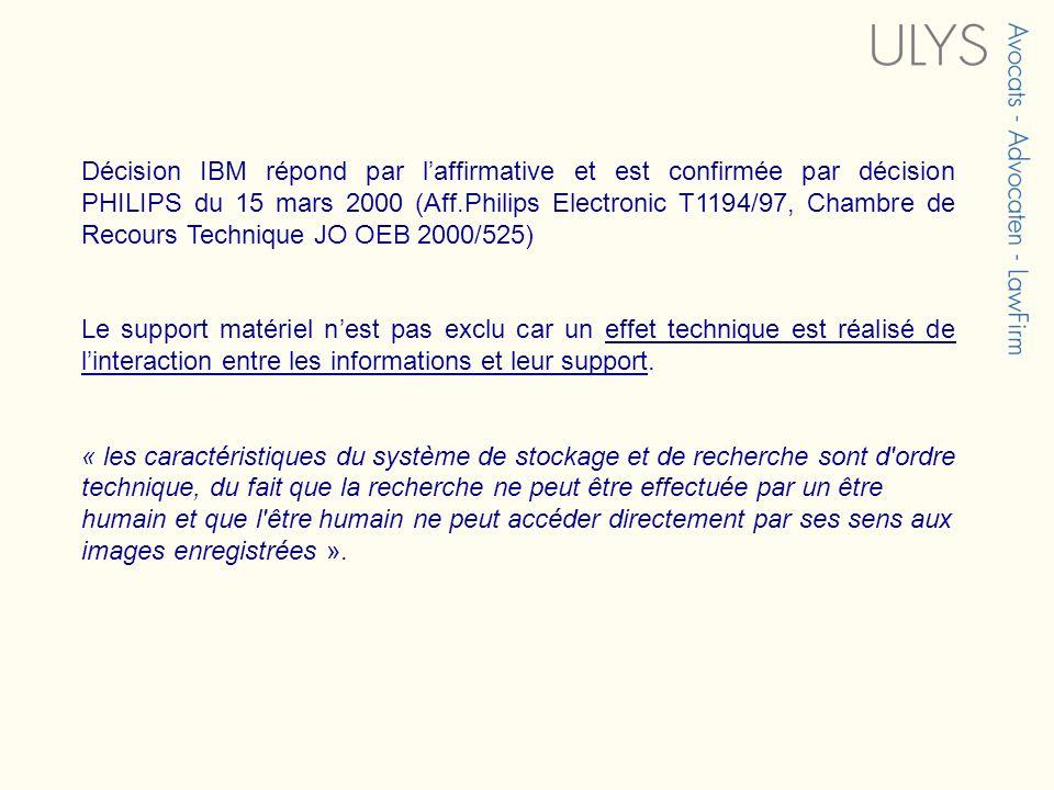 Décision IBM répond par l'affirmative et est confirmée par décision PHILIPS du 15 mars 2000 (Aff.Philips Electronic T1194/97, Chambre de Recours Technique JO OEB 2000/525)