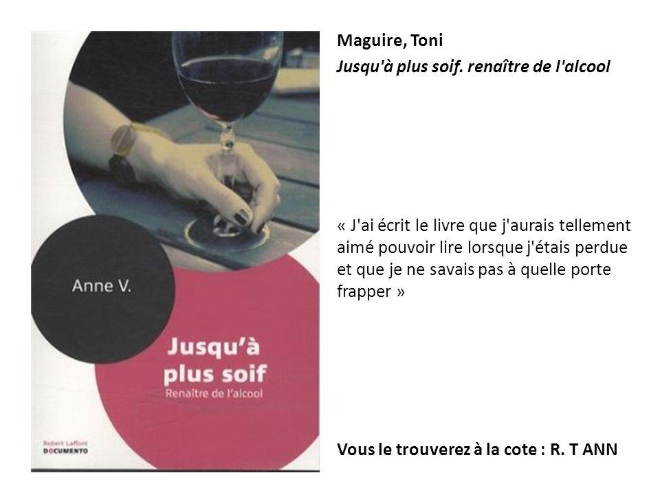 Maguire, Toni Jusqu à plus soif. renaître de l alcool.
