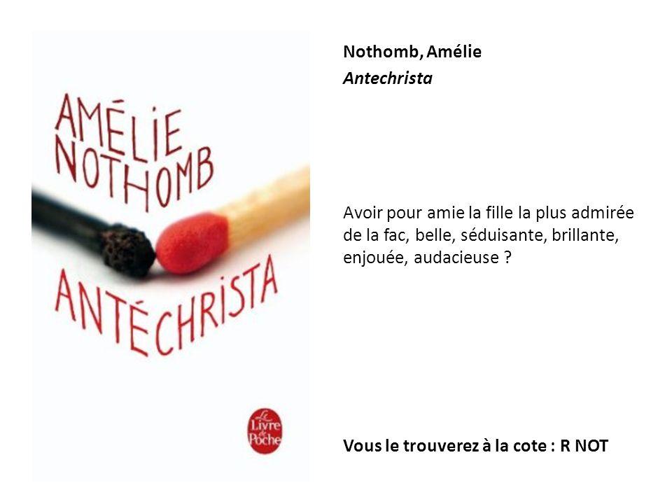 Nothomb, Amélie Antechrista. Avoir pour amie la fille la plus admirée de la fac, belle, séduisante, brillante, enjouée, audacieuse