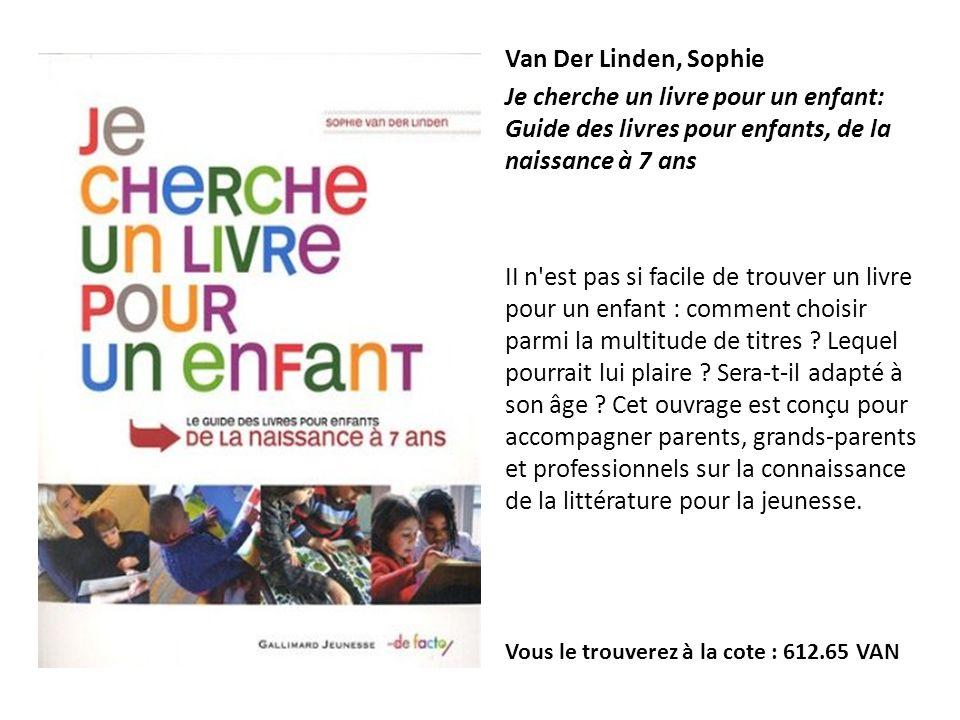 Van Der Linden, Sophie Je cherche un livre pour un enfant: Guide des livres pour enfants, de la naissance à 7 ans.