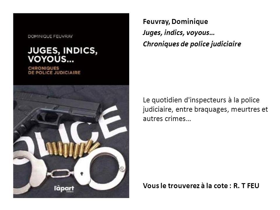Feuvray, Dominique Juges, indics, voyous… Chroniques de police judiciaire.
