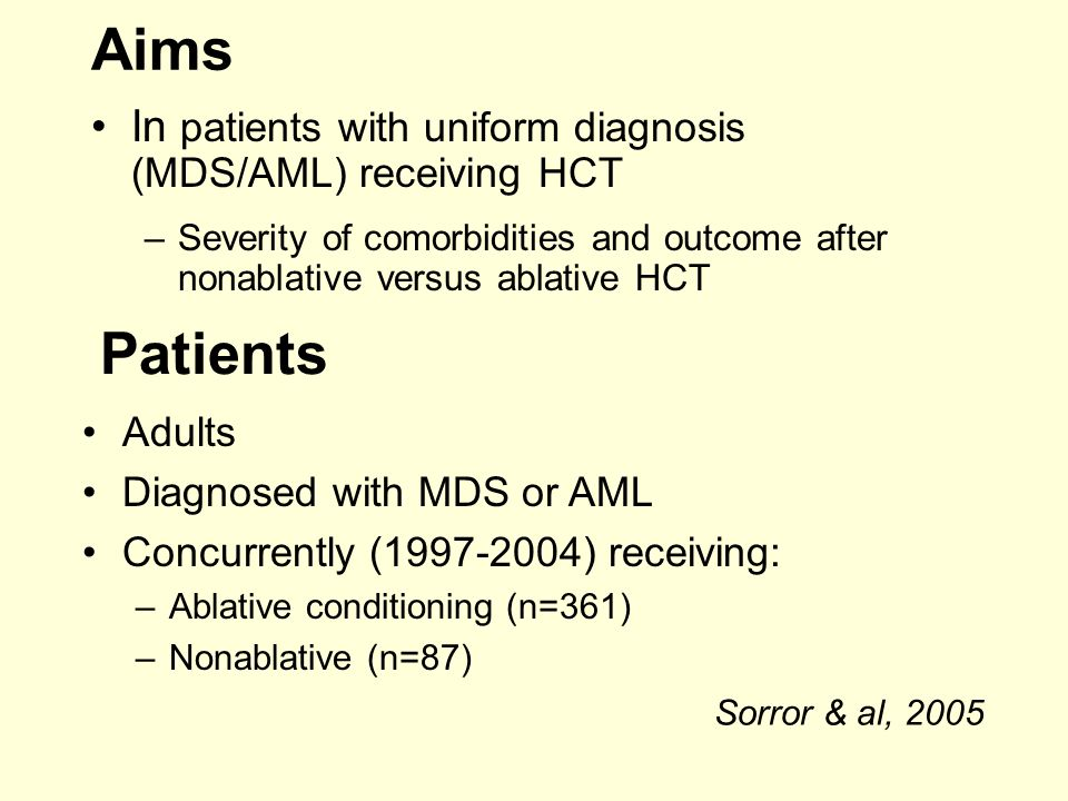 Aims In patients with uniform diagnosis (MDS/AML) receiving HCT. Severity of comorbidities and outcome after nonablative versus ablative HCT.